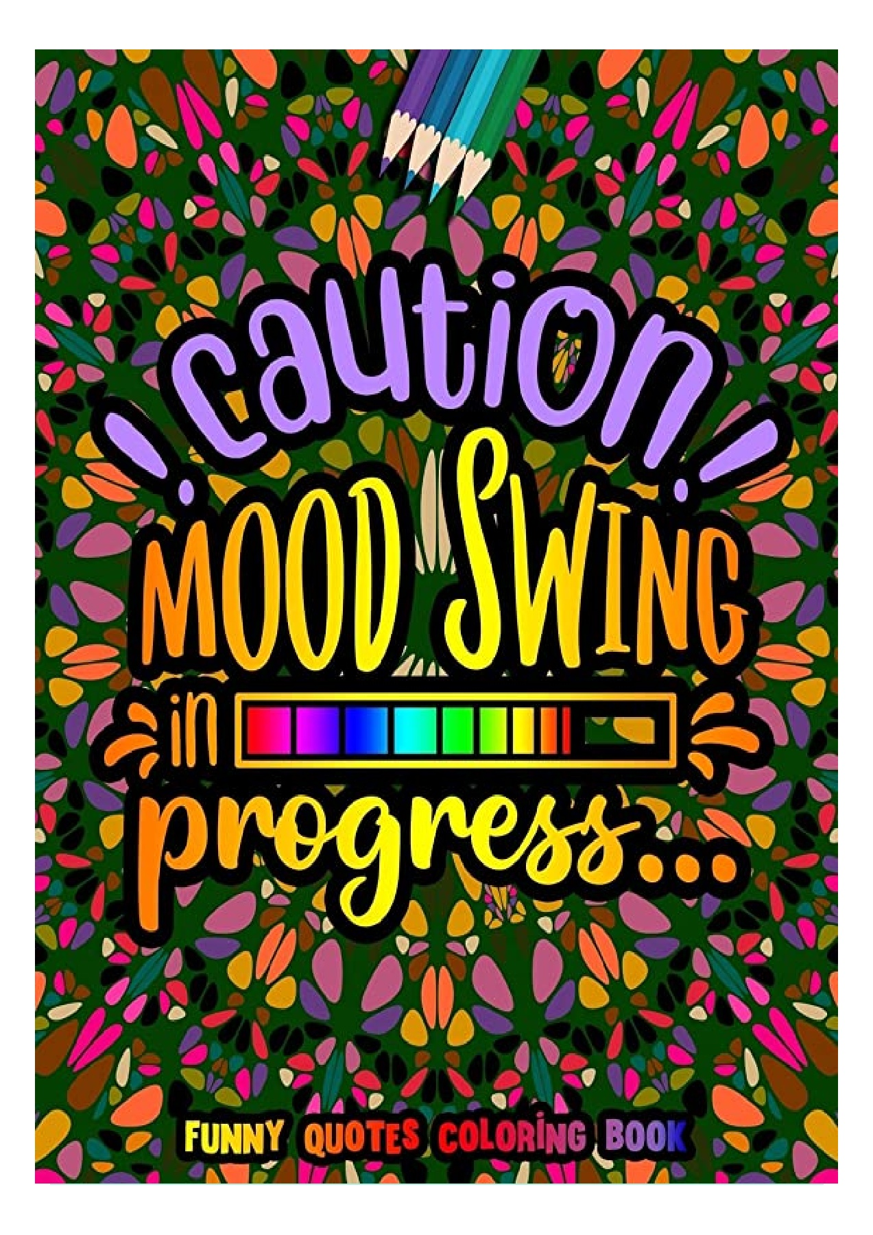 Read Pdf Caution Mood Swing In Progress Funny Quotes Coloring Book Funny Quotes For Adult Relaxation And Stress Relief On Geometric Patterns Trial Ebook