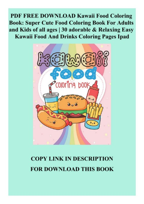PDF FREE DOWNLOAD Kawaii Food Coloring Book Super Cute Food Coloring Book  For Adults And Kids Of All Ages 30 Adorable & Relaxing Easy Kawaii Food And  Drinks Coloring Pages Ipad-Flip EBook